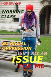 "WORKING CLASS HIPSTER- ""I GREW UP WORKING CLASS, SO RACIAL OPPRESSION RLY ISN'T AN ISSUE FOR ME"""